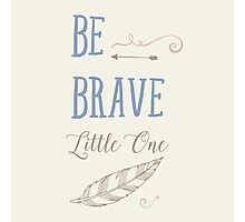 Be Brave Little One Photographic Print