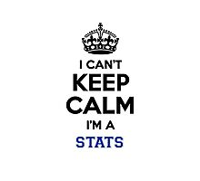 I can't keep calm I'm a STATS Photographic Print