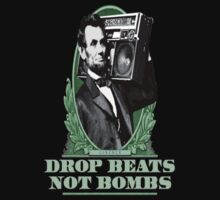 Drop Beats Not Bombs Abe Lincoln Quote by Dioh