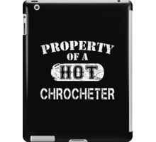 Property Of A Hot Chrocheter - Unisex Tshirt iPad Case/Skin