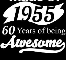 Made in 1955.. 60Years of being Awesome by birthdaytees