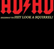 AD HD highway to HEY LOOK A SQUIRREL by birthdaytees