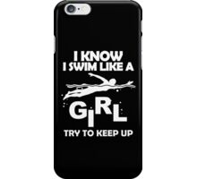 I KNOW I SWIM LIKE A GIRL TRY TO KEEP UP iPhone Case/Skin