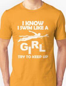 I KNOW I SWIM LIKE A GIRL TRY TO KEEP UP Unisex T-Shirt
