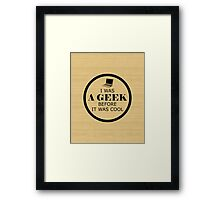 Geek Before It Was Cool Framed Print