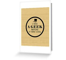 Geek Before It Was Cool Greeting Card