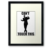 CAN'T TOUCH THIS Framed Print