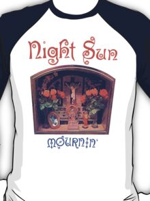Night Sun Mournin' Shirt! T-Shirt