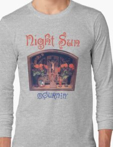 Night Sun Mournin' Shirt! Long Sleeve T-Shirt
