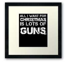 all i want for christmas is lots of guns Framed Print
