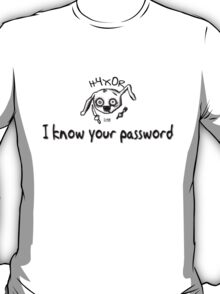 I know your pass T-Shirt