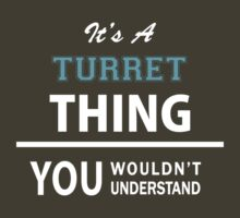 Its a TURRET thing, you wouldn't understand by thinging