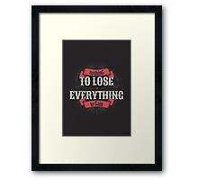 NOTHING TO LOSE EVERYTHING TO GAIN Framed Print