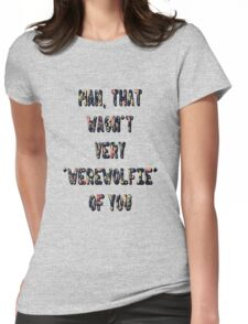 That Wasn't Very Werewolfie Of You Womens Fitted T-Shirt