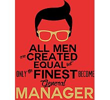 all men are created equal but only the finest become general manager Photographic Print