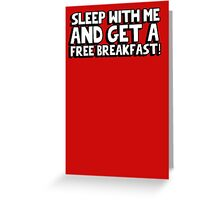 Sleep with me and get a free breakfast Greeting Card