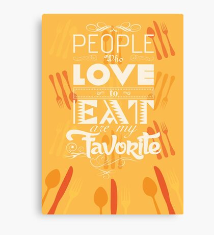People who love to eat are my favorite Canvas Print