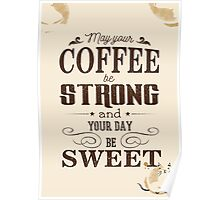 May your coffee be strong and your day be sweet Poster