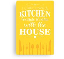 I only have a kitchen because it came with the house Canvas Print