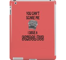 You Can't Scare A School Bus Driver iPad Case/Skin