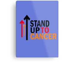 Stand up to cancer ! Metal Print