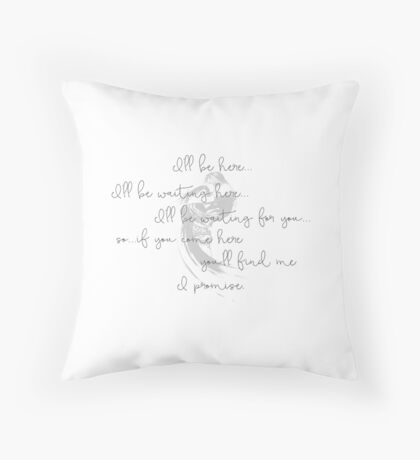 I'll be here Throw Pillow