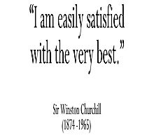 """Churchill, """"I am easily satisfied with the very best."""" Sir Winston Churchill Photographic Print"""