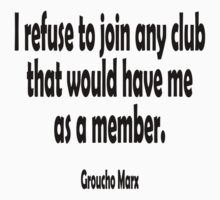 Groucho Marx, I refuse to join any club that would have me as a member. Kids Clothes