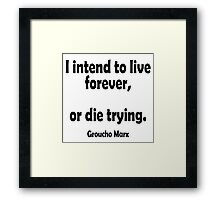 """Groucho Marx, """"I intend to live forever,  or die trying."""" Framed Print"""