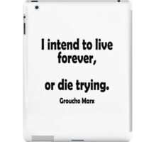 """Groucho Marx, """"I intend to live forever,  or die trying."""" iPad Case/Skin"""