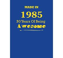 Made in 1985 - 30 Years of Being Awesome Photographic Print