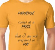 Paradise comes at a price Unisex T-Shirt