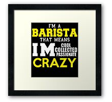 I'M A BARISTA THAT MEANS IM COOL COLLECTED PASSIONATE CRAZY Framed Print