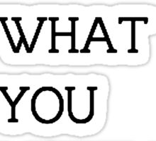 You Are What You Listen To T Shirts, Stickers and Other Gifts Sticker