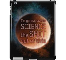 "The Martian ""I'm gonna have to science the shit out of this"" iPad Case/Skin"