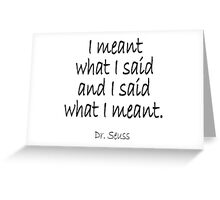 """Dr. Seuss, """"I meant what I said and I said what I meant."""" Greeting Card"""
