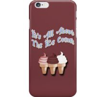 It's All About The Ice Cream iPhone Case/Skin