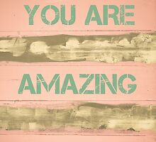 YOU ARE AMAZING  motivational quote by Stanciuc