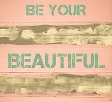 BE YOUR BEAUTIFUL SELF  motivational quote by Stanciuc