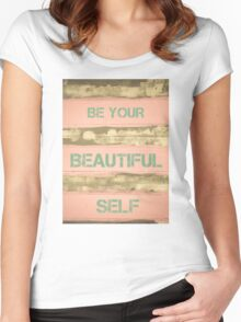 BE YOUR BEAUTIFUL SELF  motivational quote Women's Fitted Scoop T-Shirt
