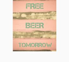 FREE BEER TOMORROW  motivational quote Unisex T-Shirt