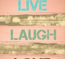 LIVE LAUGH LOVE motivational quote by Stanciuc