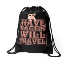 Have Bacon Will Travel Drawstring Bag