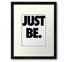 Just Be Framed Print