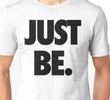 Just Be Unisex T-Shirt