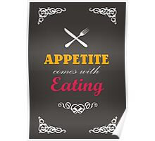 Apetite comes with eating Poster