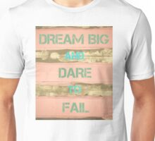 DREAM BIG AND DARE TO FAIL  motivational quote Unisex T-Shirt