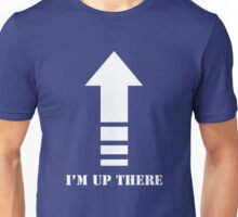 I'm Up There 1 Unisex T-Shirt