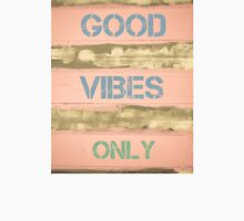 GOOD VIBES ONLY  motivational quote Unisex T-Shirt