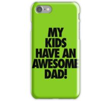 My Kids Have an AWESOME Dad iPhone Case/Skin